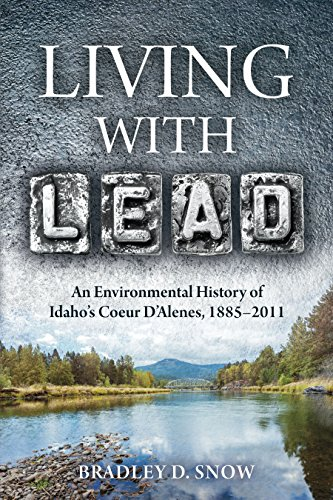 (Living with Lead: An Environmental History of Idaho's Coeur D'Alenes, 1885-2011 (INTERSECTIONS: Histories of Environment))