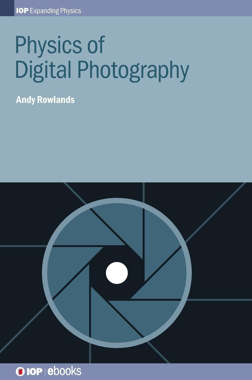 Physics of Digital Photography (IOP Expanding Physics)