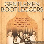 Gentlemen Bootleggers: The True Story of Templeton Rye, Prohibition, and a Small Town in Cahoots | Bryce T. Bauer