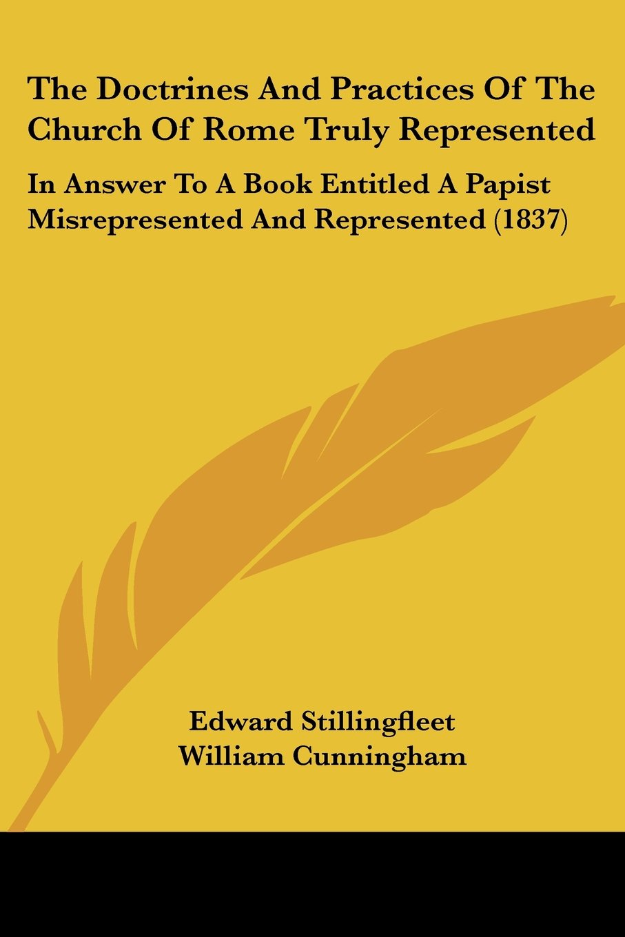 Download The Doctrines And Practices Of The Church Of Rome Truly Represented: In Answer To A Book Entitled A Papist Misrepresented And Represented (1837) pdf epub