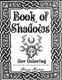 Book of Shadows for Coloring: Wicca Journey into Wheel of the year, Gods, Herbs, Incenses, Zodiac, and Oils