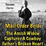 Mail Order Bride: The Amish Widow Captures A Cowboy Father's Broken Heart (Western Christian Romance) | Vanessa Carvo