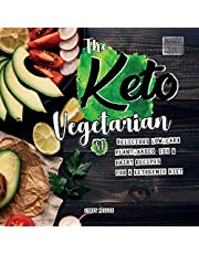 The Keto Vegetarian: 84 Delicious Low-Carb Plant-Based, Egg & Dairy Recipes For A Ketogenic Diet (Nutrition Guide), 2nd Edition: 1
