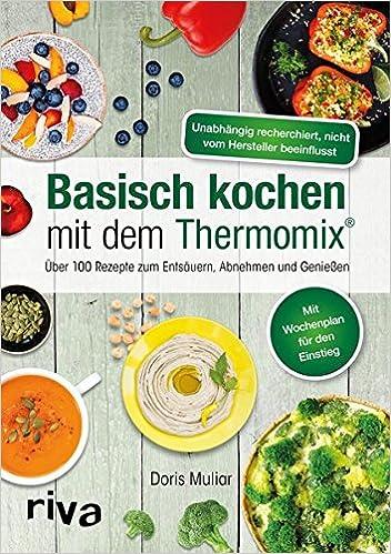 Basisch kochen mit dem Thermomix®: Über 110 Rezepte zum Entsäuern ...