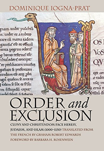 Order and Exclusion: Cluny and Christendom Face Heresy, Judaism, and Islam (1000–1150) (Conjunctions of Religion and Power in the Medieval Past)