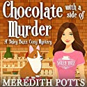 Chocolate with a Side of Murder: Daley Buzz Cozy Mystery, Book 1 Audiobook by Meredith Potts Narrated by Lainie Pahos