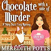 Chocolate with a Side of Murder: Daley Buzz Cozy Mystery, Book 1 | Meredith Potts