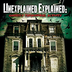 Unexplained Explained: Ghostly Paranormal Activity Radio/TV Program