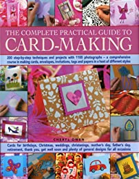 The Complete Practical Guide to Card-making: Over 150 Step-by-step Techniques and Projects and Over 1000 Photographs - A Complete Practical Guide to Making ... Host of Different Styles, for All Occasi