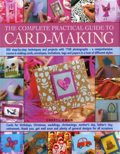 The Complete Practical Guide to Card-Making: 200 Step-By-Step Techniques And Projects And Over 1000 Photographs - A Complete Practical Guide To Making ... Host Of Different Styles, For All Occasi ()