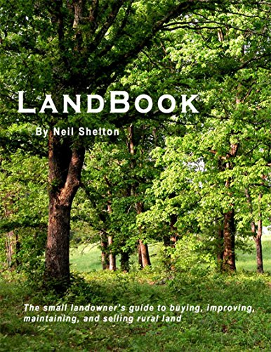 LandBook: The small landowner's guide to buying, improving, maintaining and selling rural land by [Shelton, Neil]