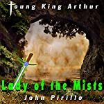 Young King Arthur Lady of the Mists | John Pirillo