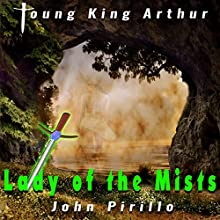 Young King Arthur Lady of the Mists Audiobook by John Pirillo Narrated by Alexia Hodgson Cross