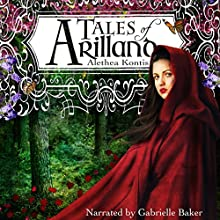 Tales of Arilland: Books of Arilland Audiobook by Alethea Kontis Narrated by Gabrielle Baker