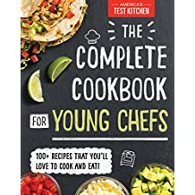 The Complete Cookbook for Young Chefs: 100+ Recipes that You'll Love to Cook and Eat!