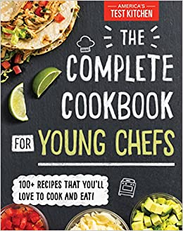 The Complete Cookbook For Young Chefs 100 Recipes That You