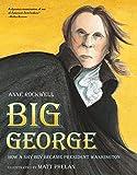 big george - Big George: How a Shy Boy Became President Washington