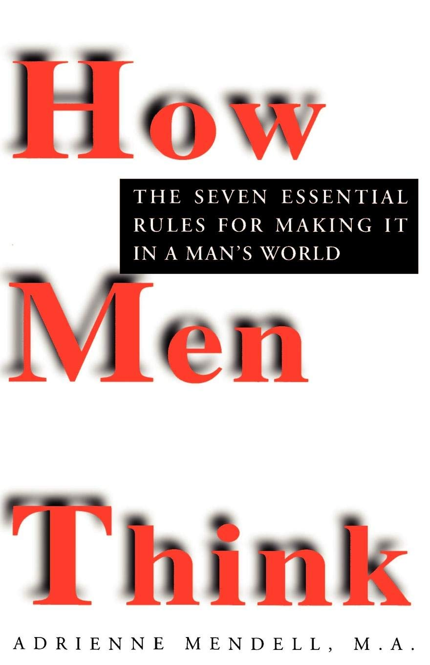 How Men Think: The Seven Essential Rules for Making It in a