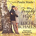 His Trophy Wife Audiobook by Leigh Michaels Narrated by Paula Slade