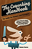 The Coworking Handbook: The Guide for Owners and Operators: Learn How To Open and Run a Successful Coworking Space