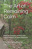img - for The Art of Remaining Calm: How to conquer anxiety and regain control of your emotions book / textbook / text book