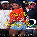 My Chic, Yo Chic...Everybody Chic 2 Audiobook by Niki Jilvontae Narrated by Cee Scott