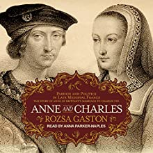 Anne and Charles: Passion and Politics in Late Medieval France: the Story of Anne of Brittany's Marriage to Charles VIII Audiobook by Rozsa Gaston Narrated by Anna Parker-Naples