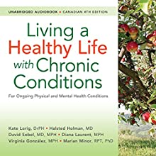 Living a Healthy Life with Chronic Conditions, Canadian 4th Edition: For Ongoing Physical and Mental Health Conditions Audiobook by Kate Lorig, Halsted Holman, Diana Laurent, Marian Minor, Virginia Gonzalez, David Sobel Narrated by Anne Swist
