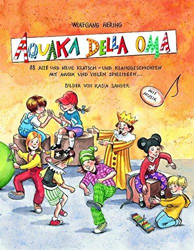 AQUAKA DELLA OMA: 88 alte und neue Klatsch- und Klanggeschichten mit Musik und vielen Spielideen (Praxisbücher für den pädagogischen Alltag)