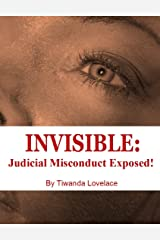 INVISIBLE: Judicial Misconduct Exposed! Kindle Edition
