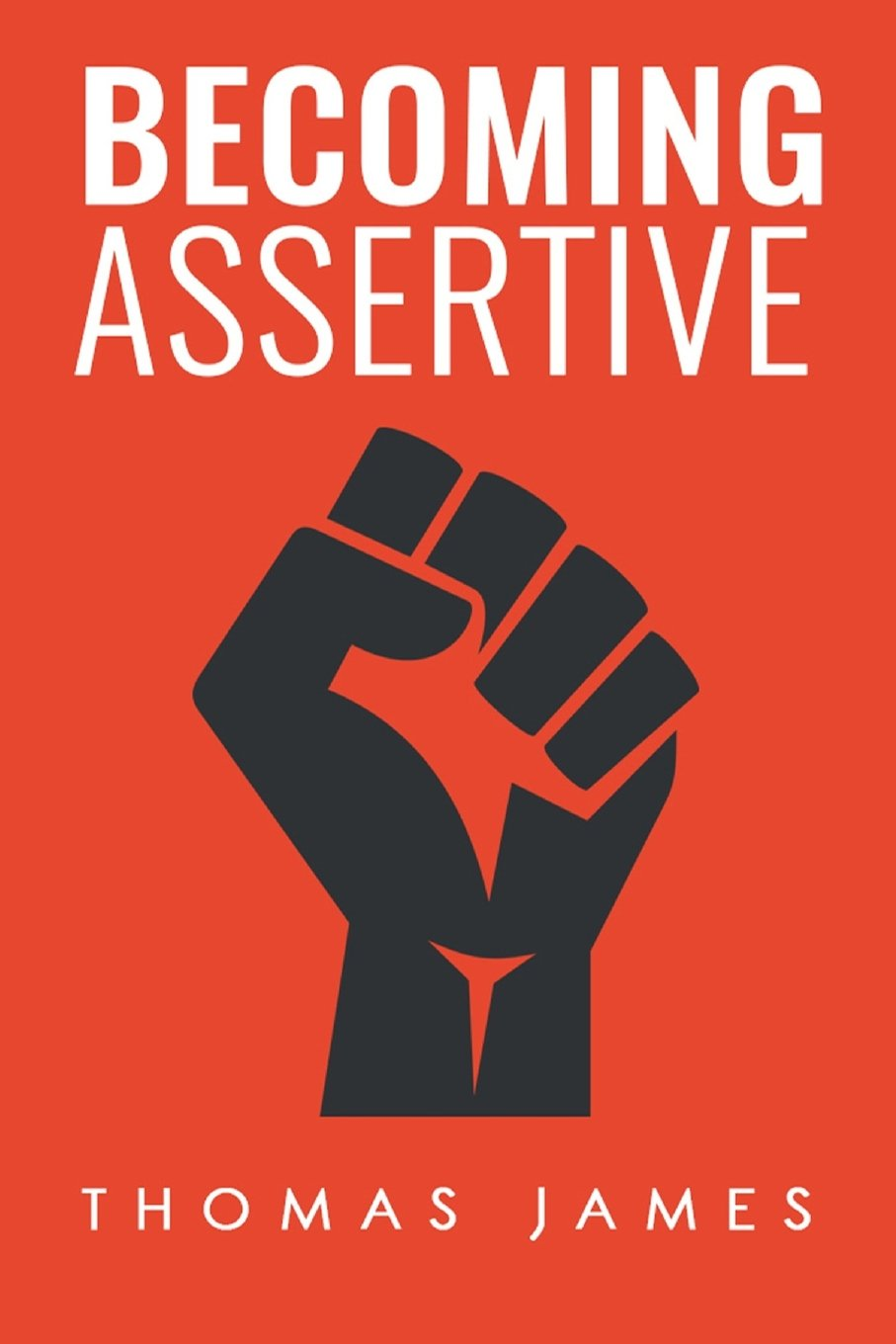 Becoming Assertive: A Guide To Take Control of Your Life: Thomas ...