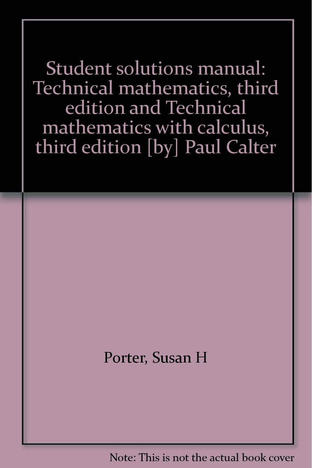Student solutions manual: Technical mathematics, third edition and Technical  mathematics with calculus, third edition [by] Paul Calter: Susan H Porter:  ...