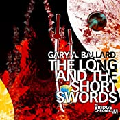 The Long and the Short Swords: The Bridge Chronicles, Book 4 | Gary A. Ballard