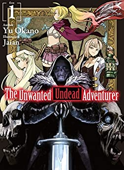 The Unwanted Undead Adventurer: Volume 1 by [Okano, Yu]