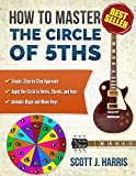 Guitar: How to Master the Circle of 5ths: Apply the Circle to Notes, Chords, and Keys (Scott's Simple Guitar Lessons Book 3)