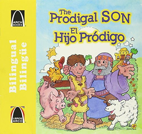 El hijo prodigo - bilingue (The Prodigal Son - Bilingual) (Libros Arco / Arch Book) (Spanish Edition) (Spanish and English Edition)