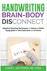 Handwriting Brain-Body DisConnect: Adaptive teaching techniques to unlock a child's dysgraphia for the classroom and at home Paperback