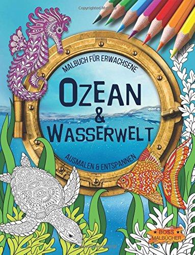 Ozean & Wasserwelt: Malbuch für Erwachsene (Ausmalen & Entspannen) Taschenbuch – Großdruck, 5. April 2017 BOSS Malbücher 1545147825 SELF-HELP / Meditations