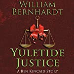 Yuletide Justice: The Ben Kincaid Short Story Series, Book 1 | William Bernhardt