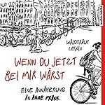 Wenn du jetzt bei mir wärst: Eine Annäherung an Anne Frank | Waldtraut Lewin