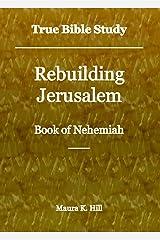True Bible Study - Rebuilding Jerusalem Book of Nehemiah Kindle Edition