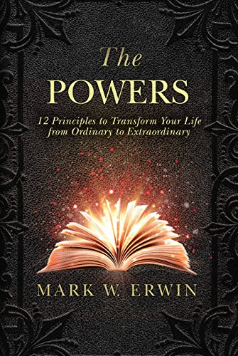 The Powers: 12 Principles to Transform Your Life from Ordinary to Extraordinary
