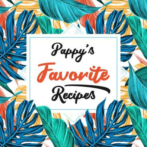 Pappy's Favorite Recipes: Blank Cookbook - Make Him Smile With This Cute Personalized Empty Recipe Book With 120 Recipe Pages - Pappy Gift for ... Christmas, or Other Holidays  - Floral Cover by Happy Little Recipe Books