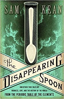 Book The Disappearing Spoon: And Other True Tales of Madness, Love, and the History of the World from the Periodic Table of the Elements by Sam Kean (2010-07-12)