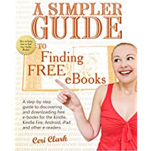 A Simpler Guide to Finding Free eBooks: A step-by-step guide to discovering and downloading free e-books for the Kindle, Kindle Fire, Android, iPad and ... e-readers (Simpler Guides) (English Edition)