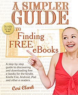 A Simpler Guide to Finding Free eBooks: A step-by-step guide to discovering and downloading free e-books for the Kindle, Kindle Fire, Android, iPad and other e-readers (Simpler Guides) by [Clark, Ceri]