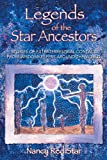 Legends of the Star Ancestors: Stories of Extraterrestrial Contact from Wisdomkeepers around the World