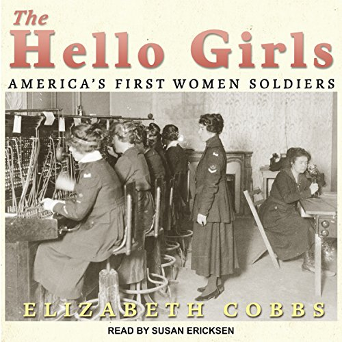 The Hello Girls: America's First Women Soldiers by Tantor Audio
