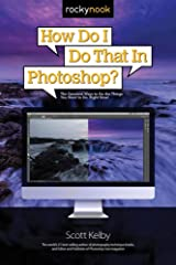How Do I Do That in Photoshop?: The Quickest Ways to Do the Things You Want to Do, Right Now! Paperback