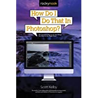How Do I Do That in Photoshop?: The